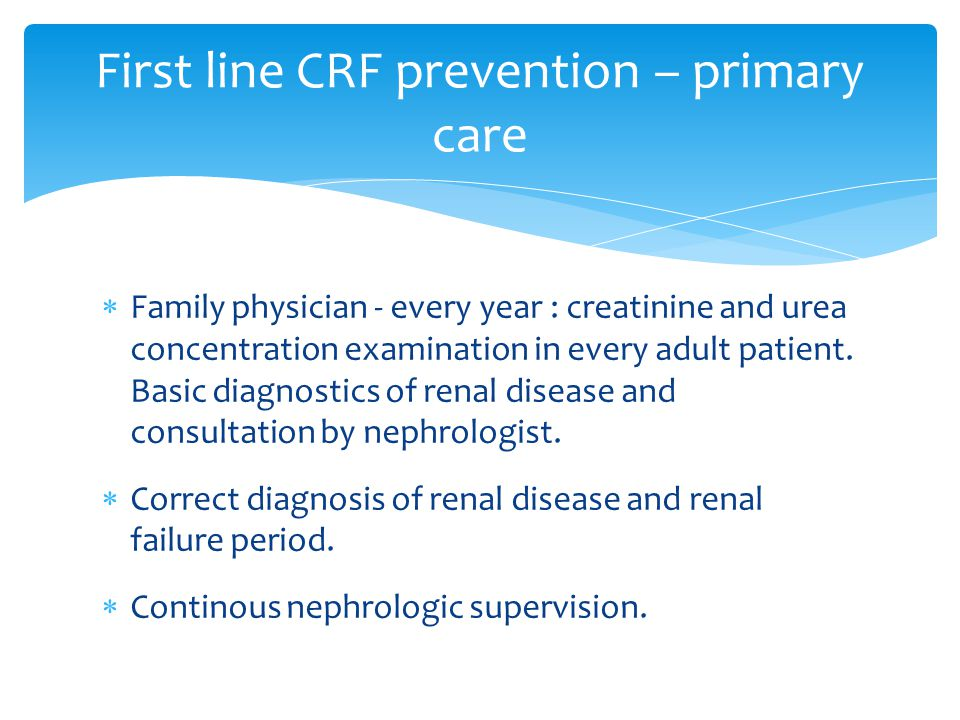  Family physician - every year : creatinine and urea concentration examination in every adult patient. Basic diagnostics of renal disease and consult