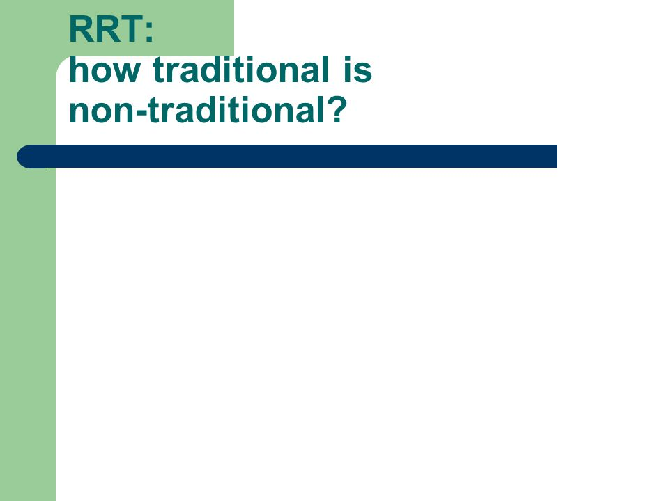 RRT: how traditional is non-traditional?