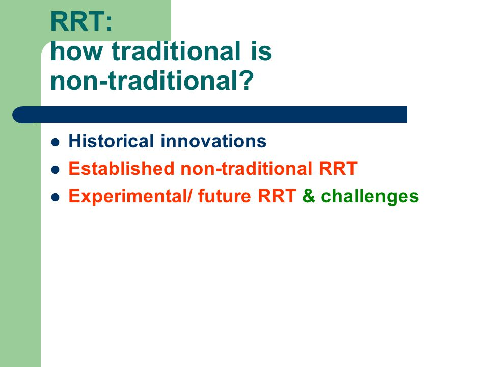 Historical innovations Established non-traditional RRT Experimental/ future RRT & challenges