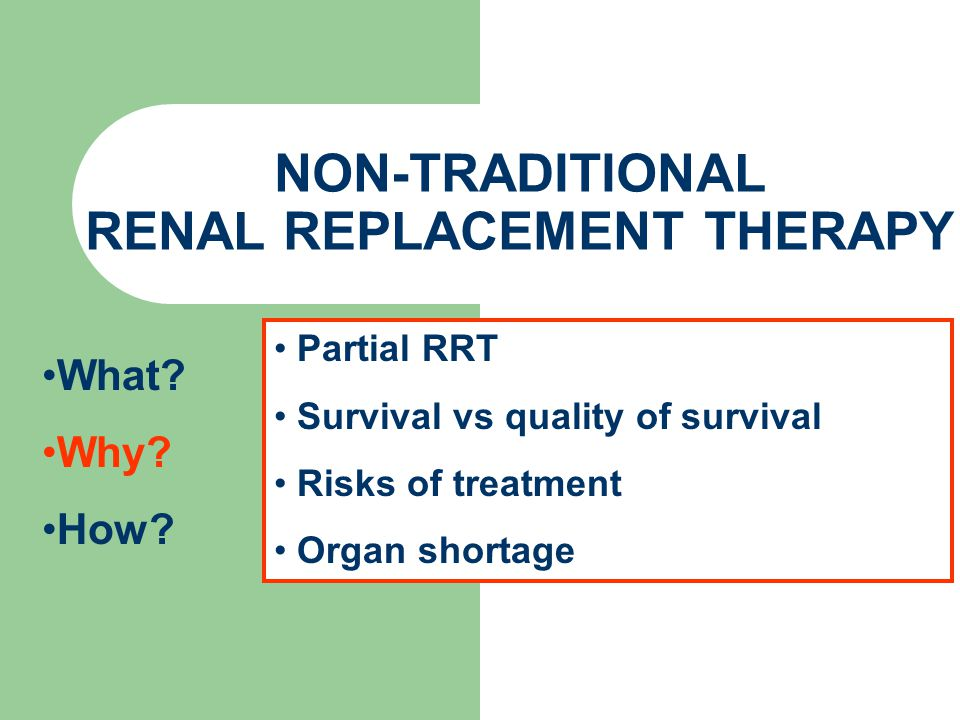 NON-TRADITIONAL RENAL REPLACEMENT THERAPY What. Why.