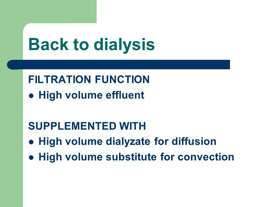 Back to dialysis FILTRATION FUNCTION High volume effluent SUPPLEMENTED WITH High volume dialyzate for diffusion High volume substitute for convection