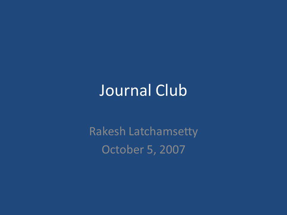Journal Club Rakesh Latchamsetty October 5, 2007