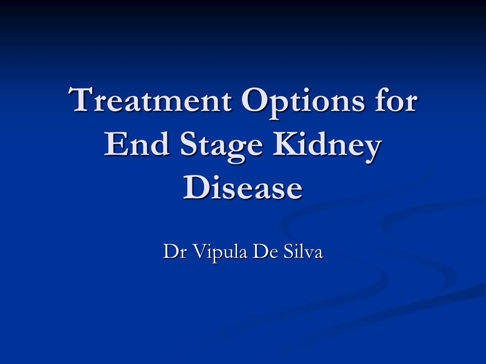 Treatment Options for End Stage Kidney Disease Dr Vipula De Silva