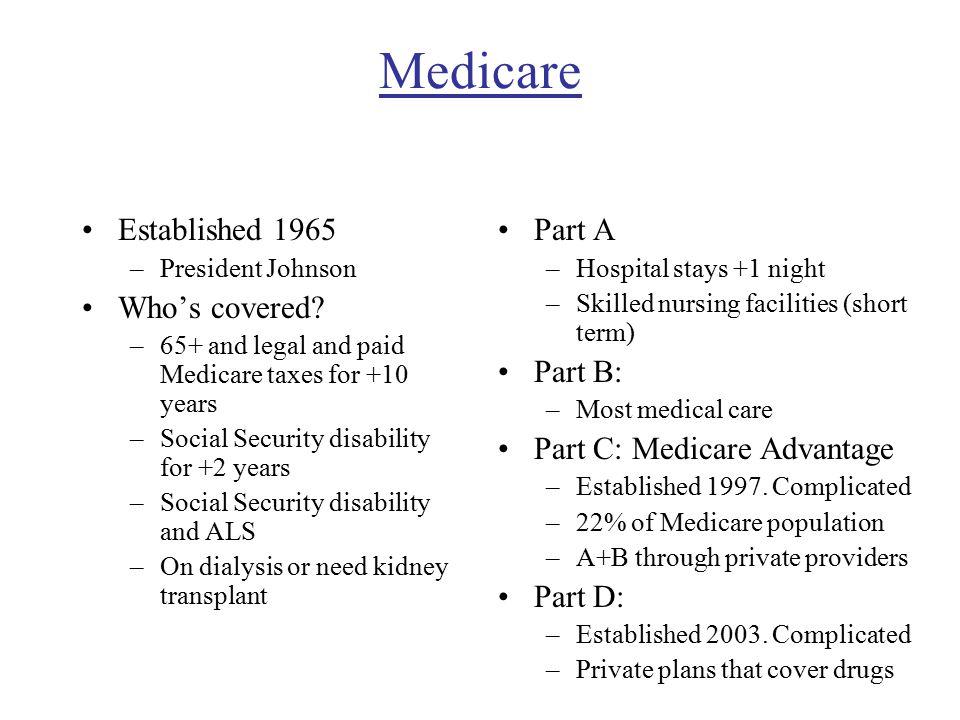 Medicare Established 1965 –President Johnson Who's covered.