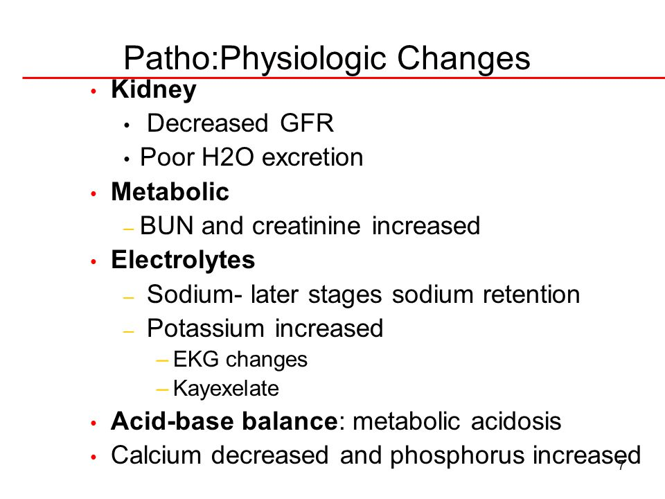 7 Patho:Physiologic Changes Kidney Decreased GFR Poor H2O excretion Metabolic – BUN and creatinine increased Electrolytes – Sodium- later stages sodiu