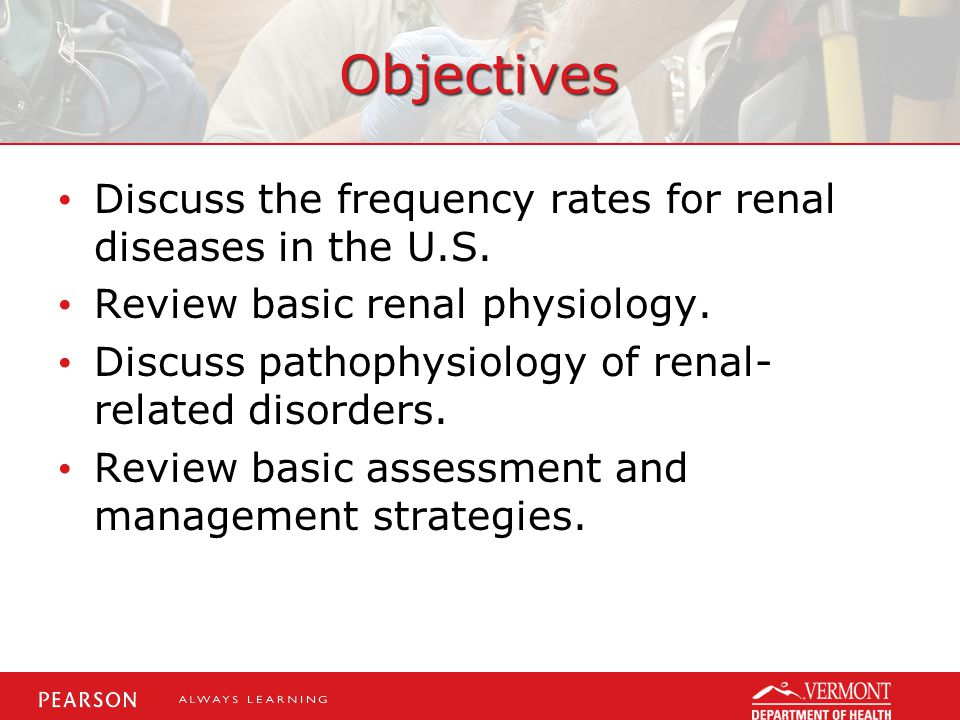Objectives Discuss the frequency rates for renal diseases in the U.S.