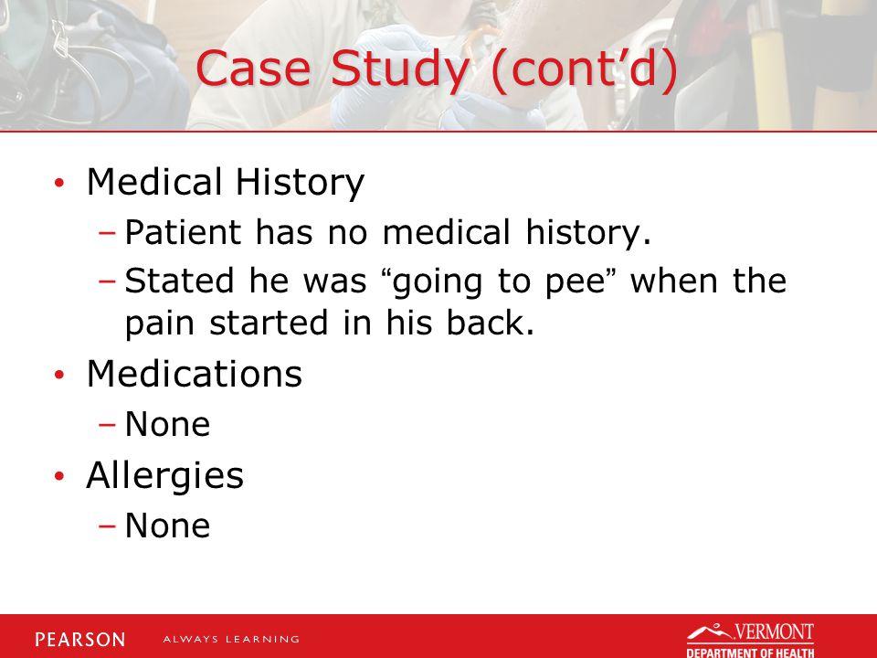 Case Study (cont'd) Medical History –Patient has no medical history.