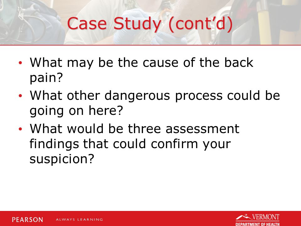Case Study (cont'd) What may be the cause of the back pain.