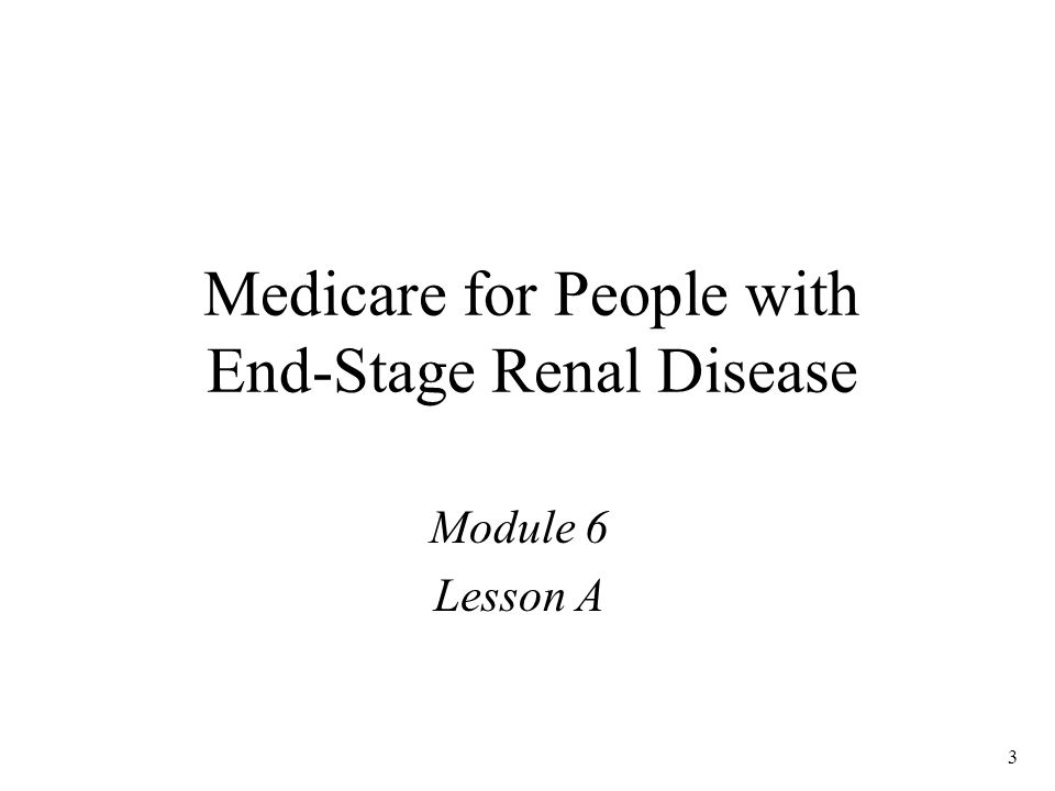 3 Medicare for People with End-Stage Renal Disease Module 6 Lesson A