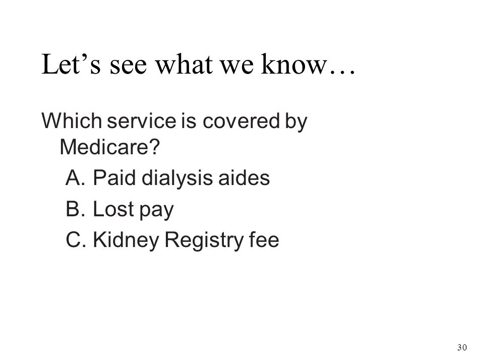 30 Let's see what we know… Which service is covered by Medicare.