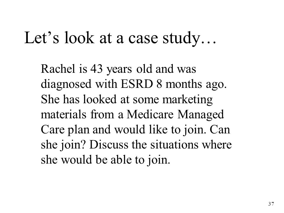 37 Let's look at a case study… Rachel is 43 years old and was diagnosed with ESRD 8 months ago.