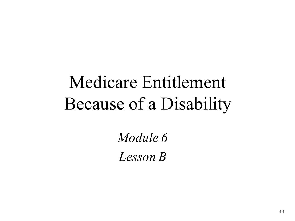 44 Medicare Entitlement Because of a Disability Module 6 Lesson B
