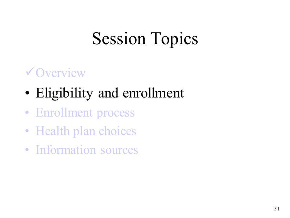 51 Session Topics Overview Eligibility and enrollment Enrollment process Health plan choices Information sources