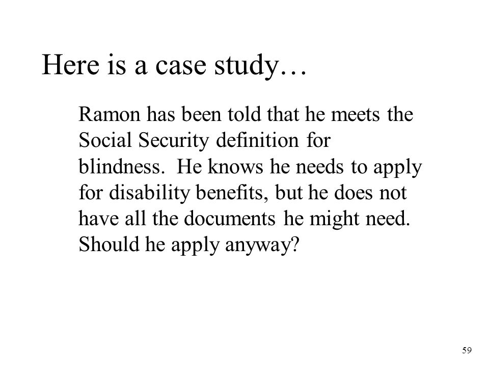 59 Here is a case study… Ramon has been told that he meets the Social Security definition for blindness.
