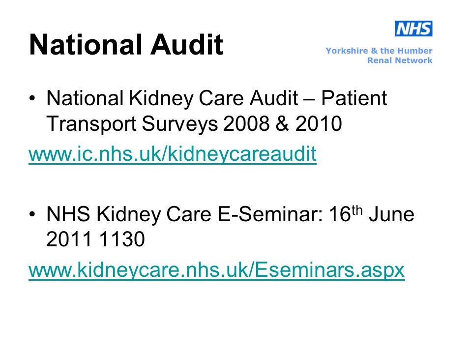 National Audit National Kidney Care Audit – Patient Transport Surveys 2008 & 2010 www.ic.nhs.uk/kidneycareaudit NHS Kidney Care E-Seminar: 16 th June 2011 1130 www.kidneycare.nhs.uk/Eseminars.aspx