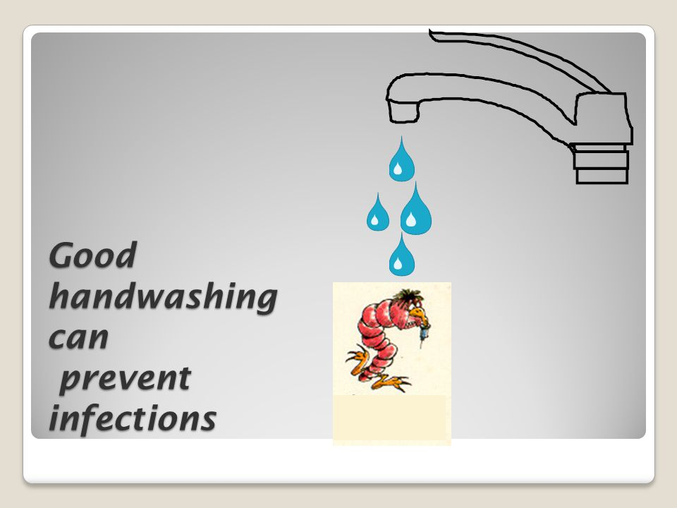Good handwashing can prevent infections