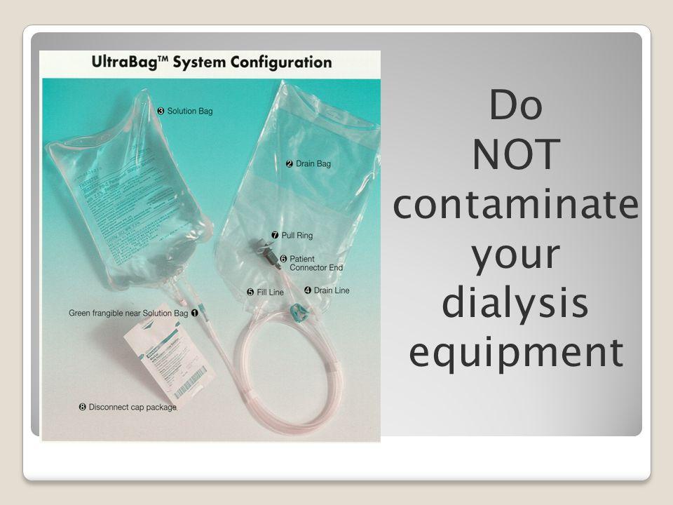 Do NOT contaminate your dialysis equipment