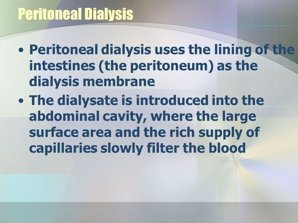 Peritoneal Dialysis Peritoneal dialysis uses the lining of the intestines (the peritoneum) as the dialysis membrane The dialysate is introduced into t