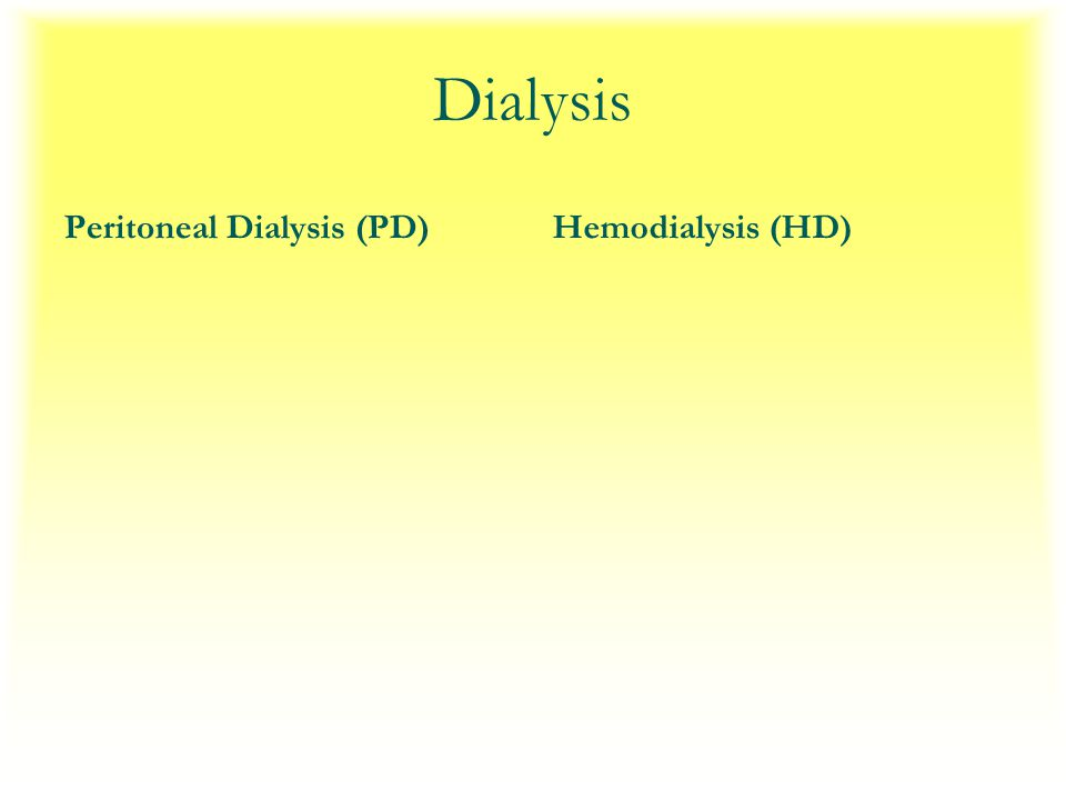 Dialysis Peritoneal Dialysis (PD)Hemodialysis (HD)
