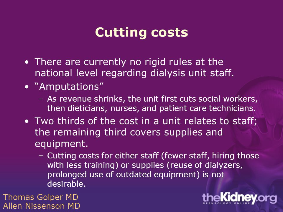 Cutting costs There are currently no rigid rules at the national level regarding dialysis unit staff.