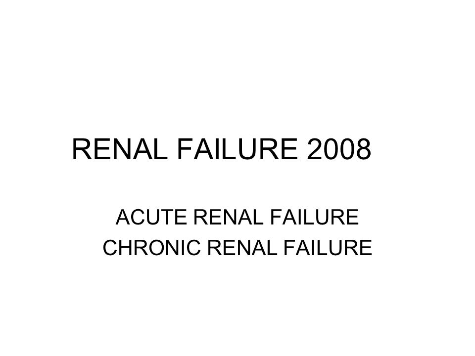 RENAL FAILURE 2008 ACUTE RENAL FAILURE CHRONIC RENAL FAILURE