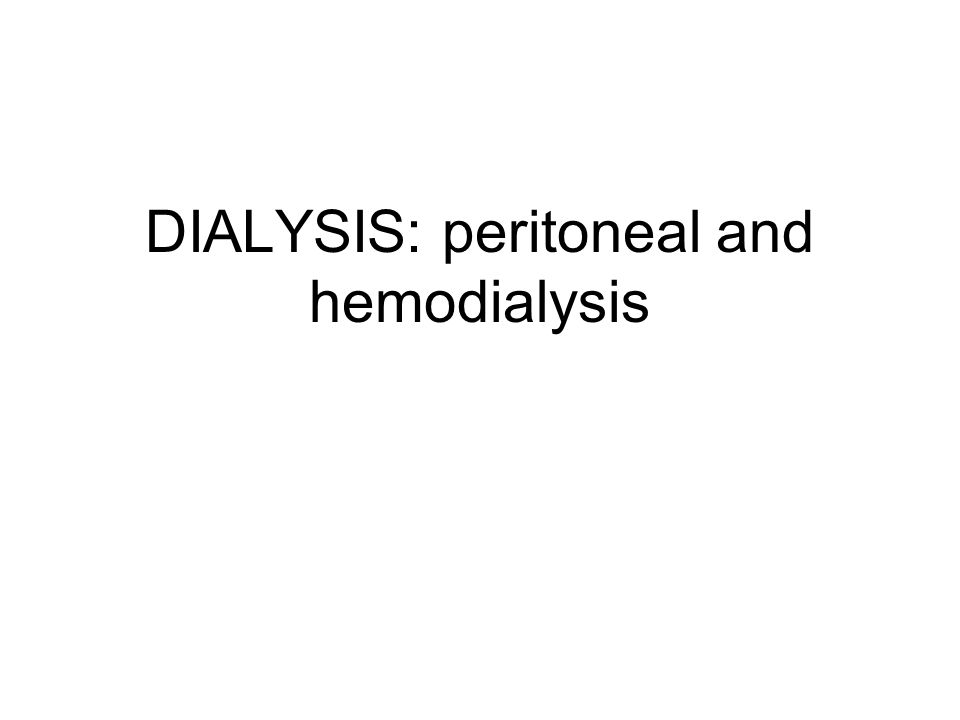 DIALYSIS: peritoneal and hemodialysis