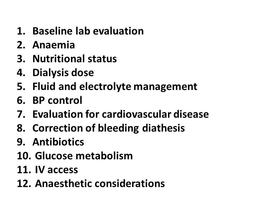 1.Baseline lab evaluation 2.Anaemia 3.Nutritional status 4.Dialysis dose 5.Fluid and electrolyte management 6.BP control 7.Evaluation for cardiovascular disease 8.Correction of bleeding diathesis 9.Antibiotics 10.