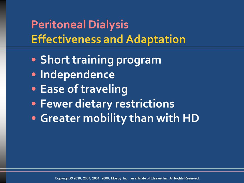 Copyright © 2010, 2007, 2004, 2000, Mosby, Inc., an affiliate of Elsevier Inc. All Rights Reserved. Peritoneal Dialysis Effectiveness and Adaptation S