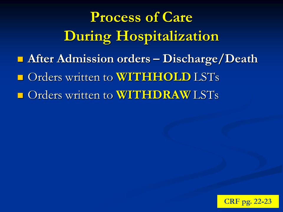 Process of Care During Hospitalization After Admission orders – Discharge/Death After Admission orders – Discharge/Death Orders written to WITHHOLD LSTs Orders written to WITHHOLD LSTs Orders written to WITHDRAW LSTs Orders written to WITHDRAW LSTs CRF pg.