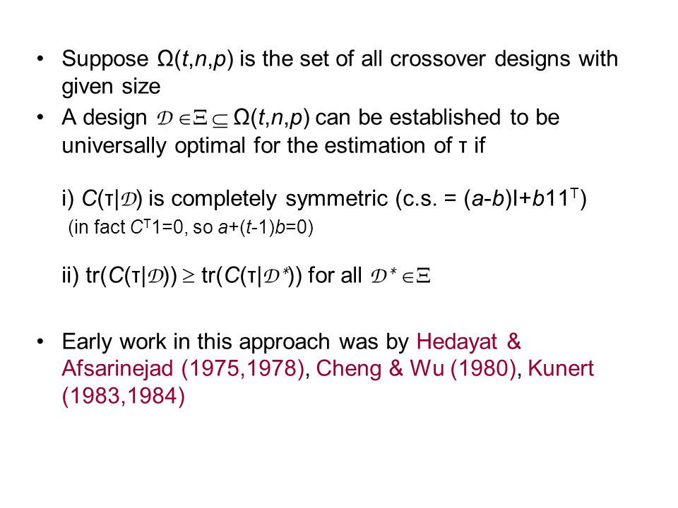 Suppose Ω(t,n,p) is the set of all crossover designs with given size A design D   Ω(t,n,p) can be established to be universally optimal for the estimation of τ if i) C(τ| D ) is completely symmetric (c.s.