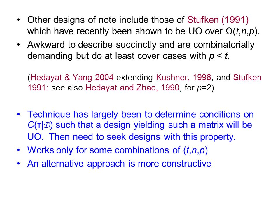 Other designs of note include those of Stufken (1991) which have recently been shown to be UO over Ω(t,n,p).