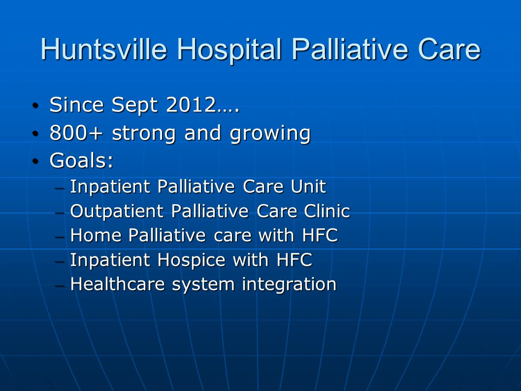 Huntsville Hospital Palliative Care Since Sept 2012….