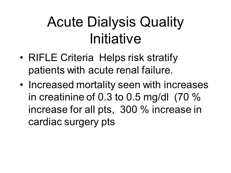 Acute Dialysis Quality Initiative RIFLE Criteria Helps risk stratify patients with acute renal failure.