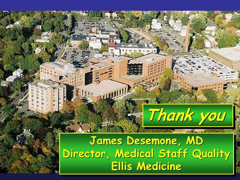 Thank you James Desemone, MD Director, Medical Staff Quality Ellis Medicine James Desemone, MD Director, Medical Staff Quality Ellis Medicine