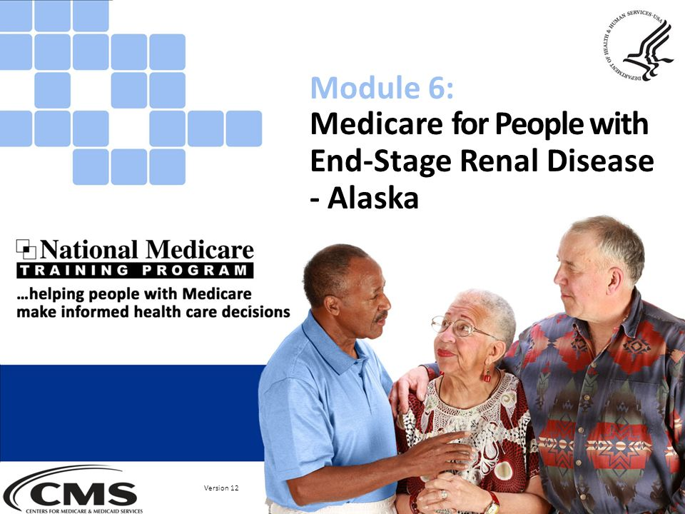 Medicare for People with End-Stage Renal Disease - Alaska Module 6: Version 12