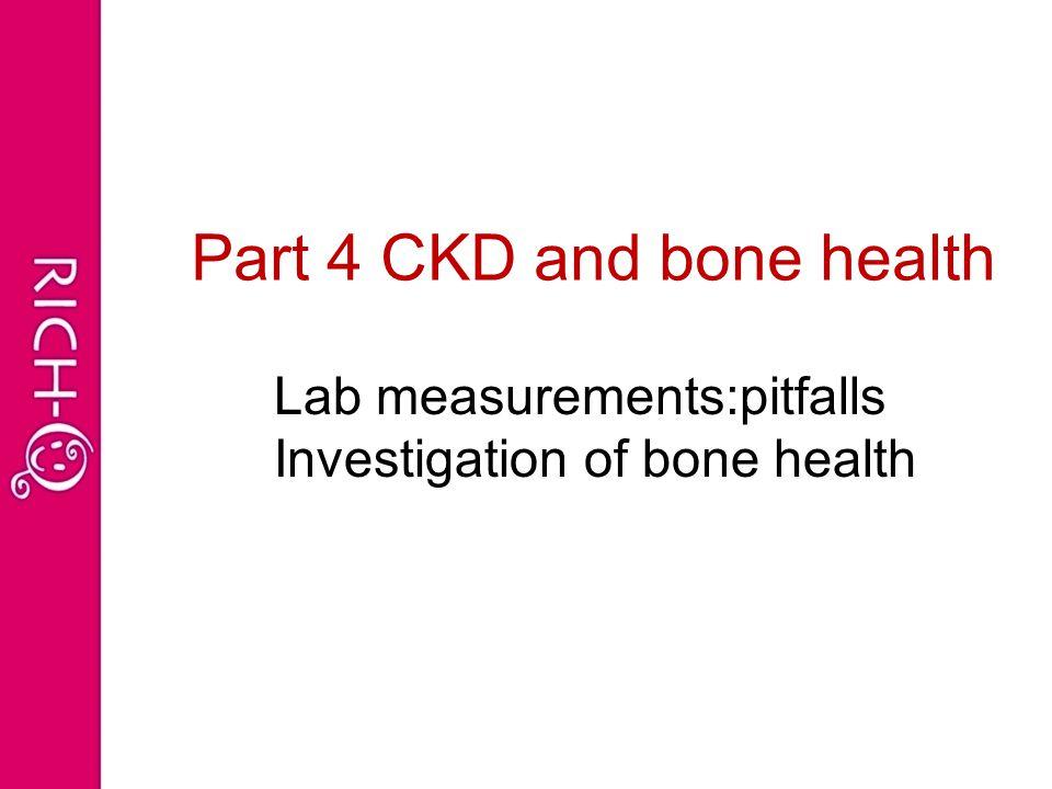 Part 4 CKD and bone health Lab measurements:pitfalls Investigation of bone health