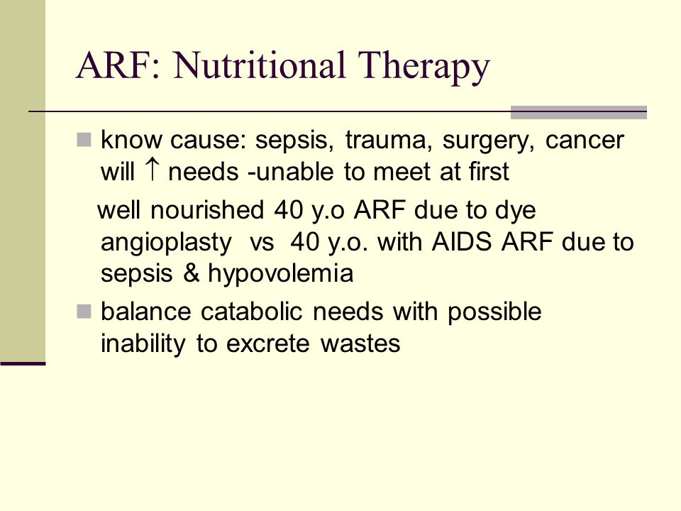 ARF: Nutritional Therapy know cause: sepsis, trauma, surgery, cancer will  needs -unable to meet at first well nourished 40 y.o ARF due to dye angioplasty vs 40 y.o.