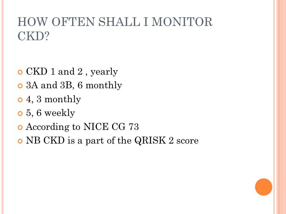 HOW OFTEN SHALL I MONITOR CKD.
