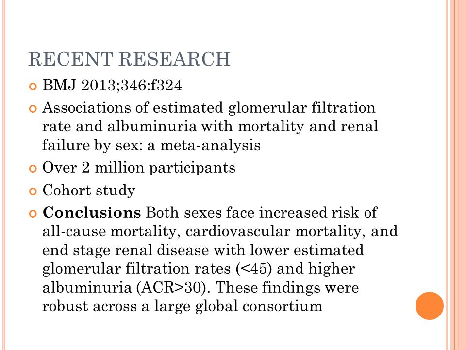 RECENT RESEARCH BMJ 2013;346:f324 Associations of estimated glomerular filtration rate and albuminuria with mortality and renal failure by sex: a meta