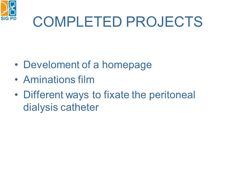 COMPLETED PROJECTS Develoment of a homepage Aminations film Different ways to fixate the peritoneal dialysis catheter