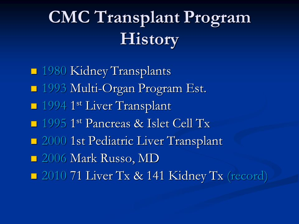 CMC Transplant Program History 1980 Kidney Transplants 1980 Kidney Transplants 1993 Multi-Organ Program Est.