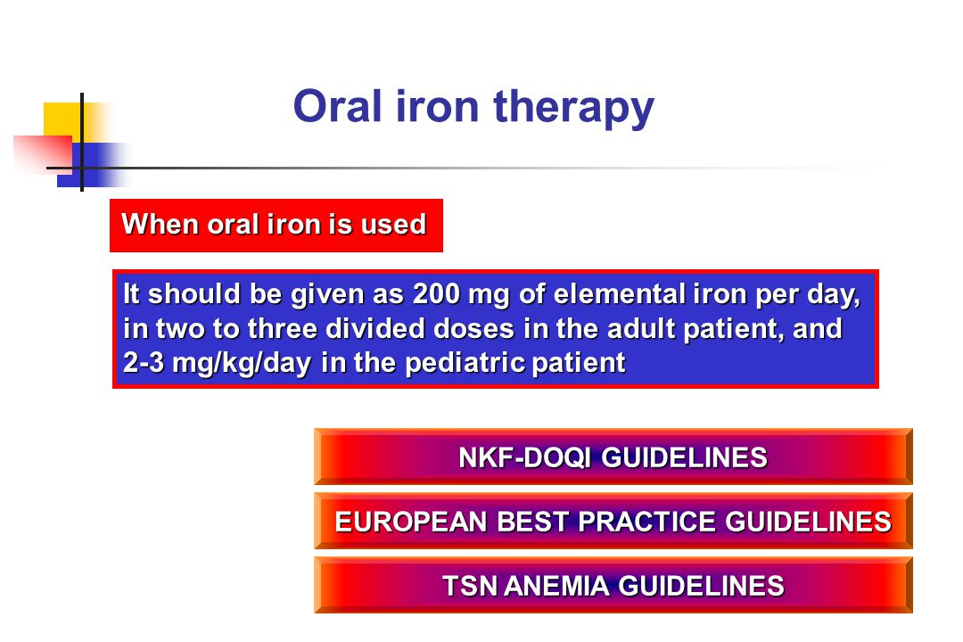 Oral iron therapy It should be given as 200 mg of elemental iron per day, in two to three divided doses in the adult patient, and 2-3 mg/kg/day in the
