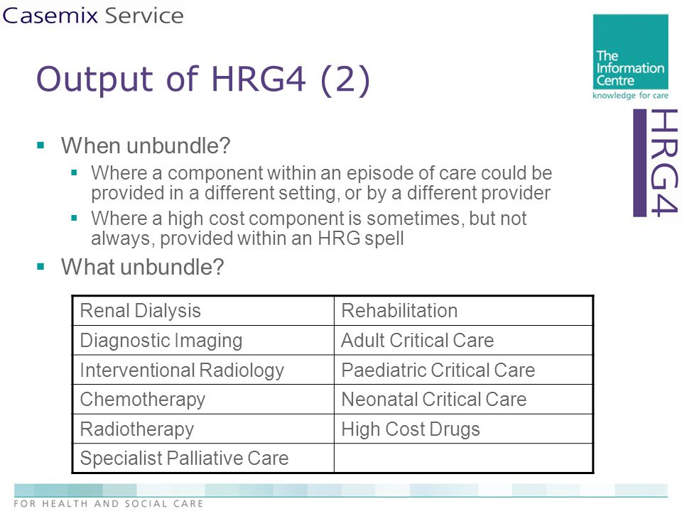 Output of HRG4 (2)  When unbundle?  Where a component within an episode of care could be provided in a different setting, or by a different provider