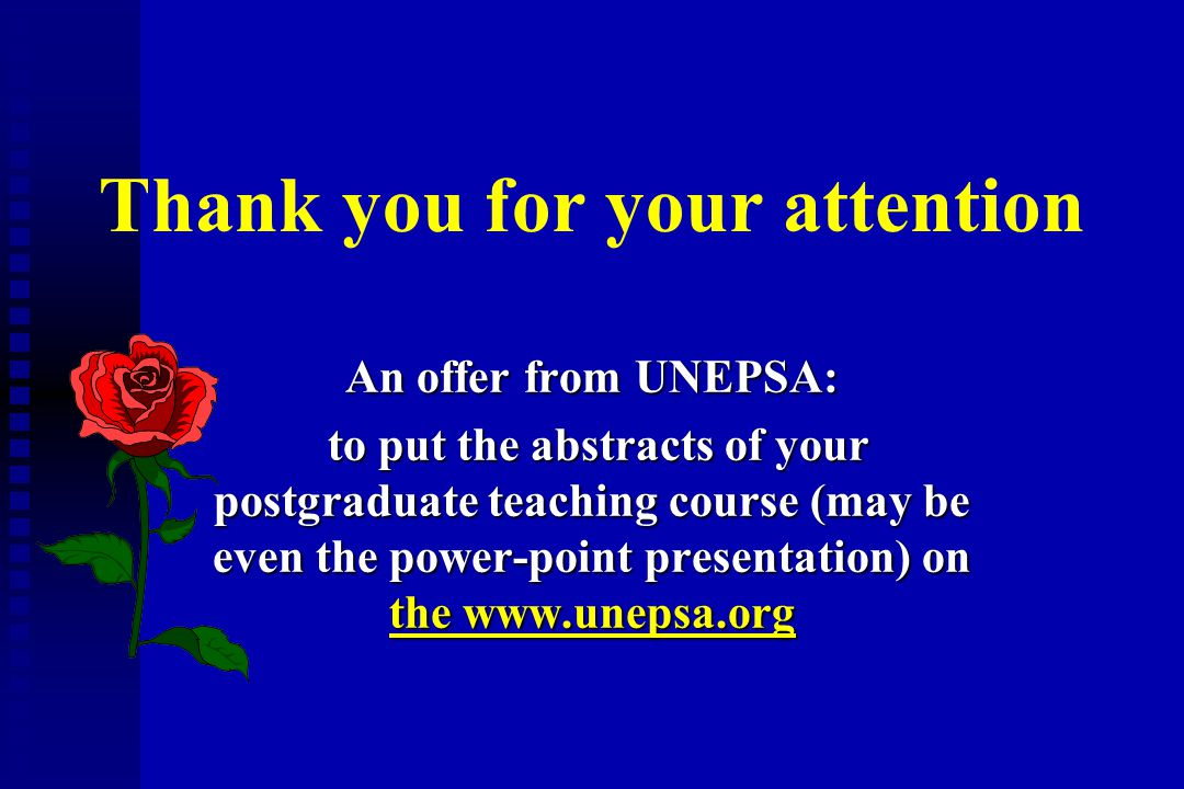 Thank you for your attention An offer from UNEPSA: to put the abstracts of your postgraduate teaching course (may be even the power-point presentation
