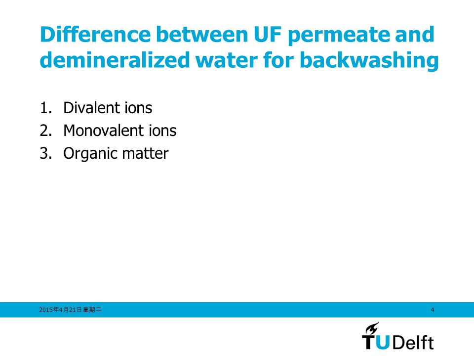 Difference between UF permeate and demineralized water for backwashing 1.Divalent ions 2.Monovalent ions 3.Organic matter 2015年4月21日星期二 2015年4月21日星期二