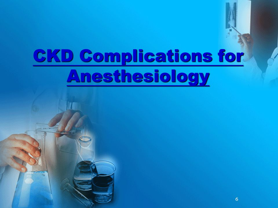 6 CKD Complications for Anesthesiology