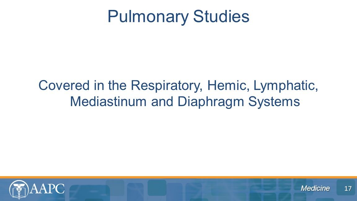 Medicine Covered in the Respiratory, Hemic, Lymphatic, Mediastinum and Diaphragm Systems Pulmonary Studies 17