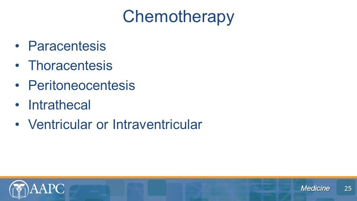Medicine Paracentesis Thoracentesis Peritoneocentesis Intrathecal Ventricular or Intraventricular Chemotherapy 25