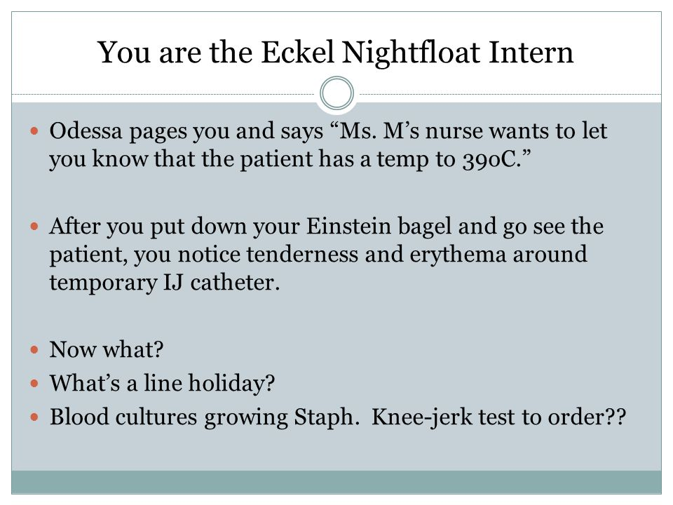 You are the Eckel Nightfloat Intern Odessa pages you and says Ms.
