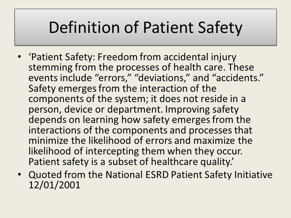 Definition of Patient Safety 'Patient Safety: Freedom from accidental injury stemming from the processes of health care.